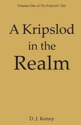 A Kripslod in the Realm: Volume One of the Kripslod's Tale