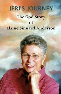 Jeri's Journey: The God Story of Elaine Sinnard Anderson
