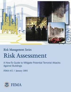 Risk Management Series: Risk Assessment - A How-To Guide to Mitigate Potential Terrorist Attacks Against Buildings (Fema 452 / January 2005)