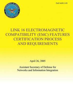 Link 16 Electromagnetic Compatibility (EMC) Features Certification Process and Requirements (Dod 4650.1-R1)