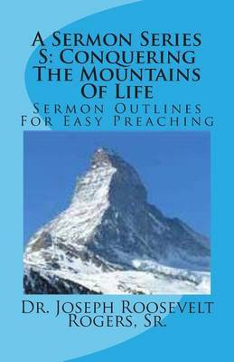 A Sermon Series S: Conquering the Mountains of Life: Sermon Outlines for Easy Preaching