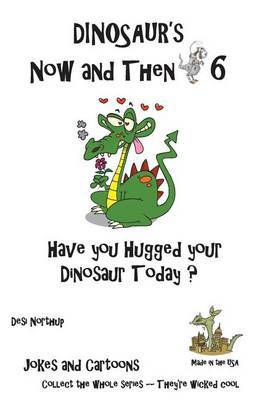 Dinosaur's Now and Then 6: Have You Hugged Your Dinosaur Today? in Black + White
