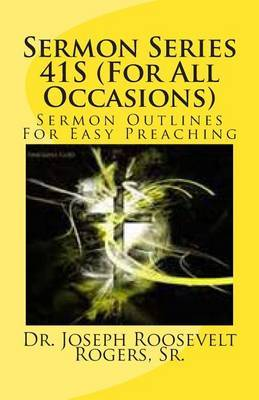 Sermon Series 41s (for All Occasions): Sermon Outlines for Easy Preaching