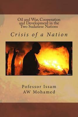 Oil and War, Cooperation and Development in the Two Sudanese Nations: Crisis of a Nation