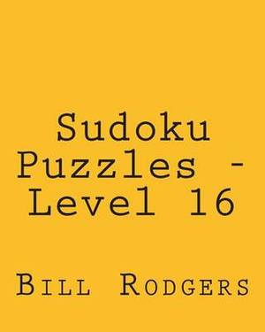 Sudoku Puzzles - Level 16: Fun, Large Print Sudoku Puzzles