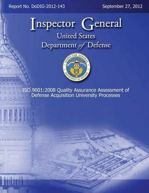ISO 9001: 2008 Quality Assurance Assessment of Defense Acquisition University Processes (Dodig-2012-143)