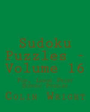 Sudoku Puzzles - Volume 16: Fun, Large Print Sudoku Puzzles