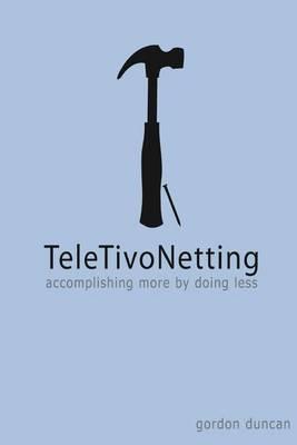Teletivonetting: Accomplishing More by Doing Less