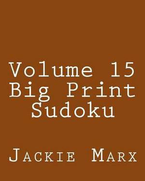Volume 15 Big Print Sudoku: Easy to Read, Large Grid Sudoku Puzzles