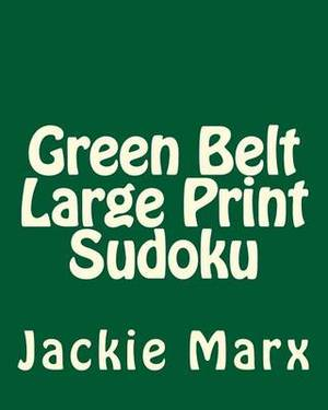 Green Belt Large Print Sudoku: 80 Easy to Read, Large Print Sudoku Puzzles