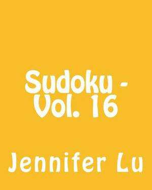 Sudoku - Vol. 16: 80 Easy to Read, Large Print Sudoku Puzzles