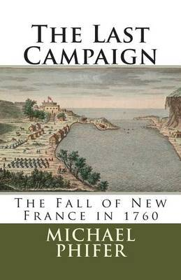 The Last Campaign: The Fall of New France in 1760