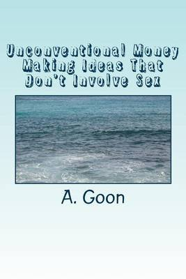Unconventional Money Making Ideas That Don't Involve Sex