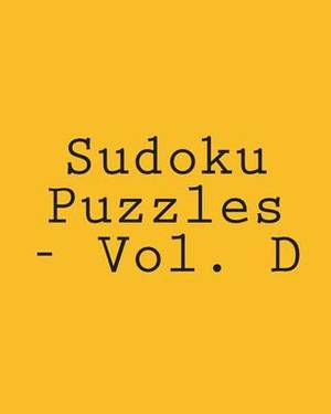 Sudoku Puzzles - Vol. D: Easy to Read, Large Grid Sudoku Puzzles
