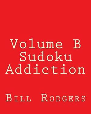 Volume B Sudoku Addiction: Easy to Read, Large Grid Sudoku Puzzles