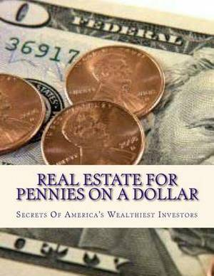Real Estate for Pennies on a Dollar: Secrets of America's Wealthiest Investors
