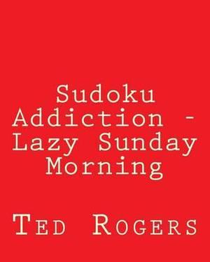 Sudoku Addiction - Lazy Sunday Morning: 80 Easy to Read, Large Print Sudoku Puzzles