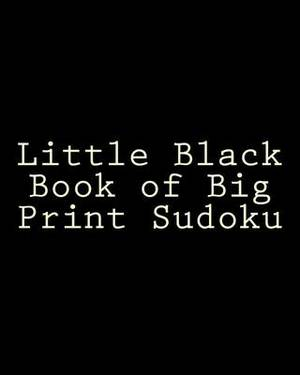 Little Black Book of Big Print Sudoku: Easy to Read, Large Grid Sudoku Puzzles