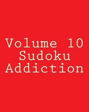 Volume 10 Sudoku Addiction: 80 Easy to Read, Large Print Sudoku Puzzles