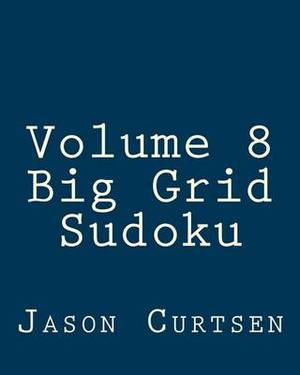 Volume 8 Big Grid Sudoku: 80 Easy to Read, Large Print Sudoku Puzzles