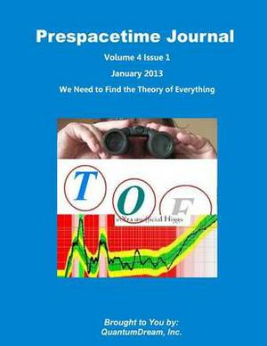 Prespacetime Journal Volume 4 Issue 1: We Need to Find the Theory of Everything