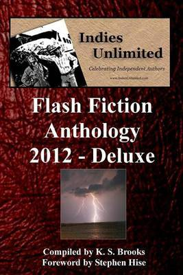 Indies Unlimited 2012 Flash Fiction Anthology Deluxe Edition