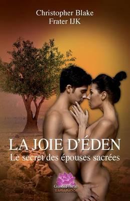 La Joie D'Eden: Le Secret Des Epouses Sacrees
