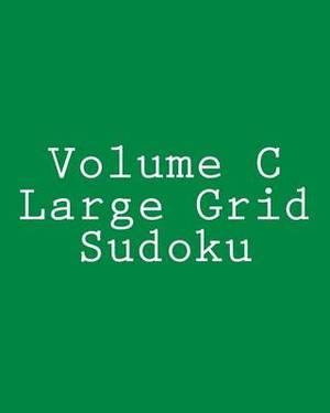 Volume C Large Grid Sudoku: Fun, Large Grid Sudoku Puzzles