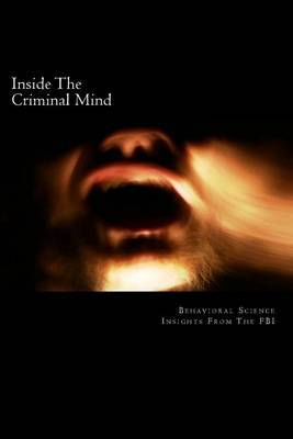 Inside the Criminal Mind: Behavioral Science Insights from the FBI