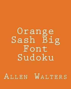 Orange Sash Big Font Sudoku: Fun, Large Grid Sudoku Puzzles