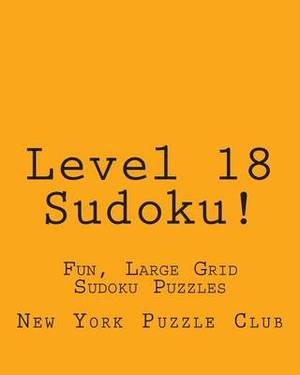 Level 18 Sudoku!: Fun, Large Grid Sudoku Puzzles