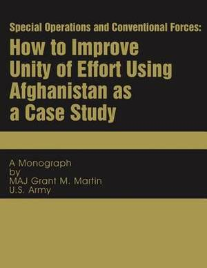 Special Operations and Conventional Forces: How to Improve Unity of Effort Using Afghanistan as a Case Study