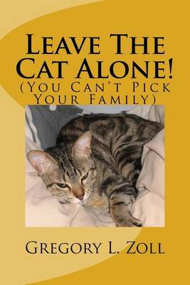 Leave the Cat Alone!: (You Can't Pick Your Family)