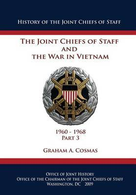 The Joint Chiefs of Staff and the War in Vietnam: 1960-1968 Part 3