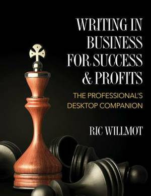Writing in Business for Success & Profits  : The Professional's Desktop Companion