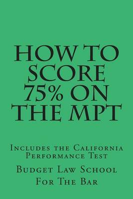 How to Score 75% on the Mpt: A Student Who Passes the Mpt Is Much More Likely to Pass the Bar.