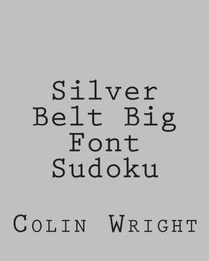 Silver Belt Big Font Sudoku: Fun, Large Grid Sudoku Puzzles