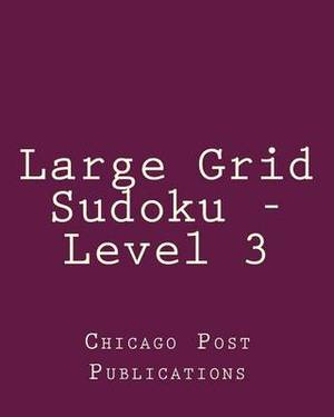 Large Grid Sudoku - Level 3: 80 Easy to Read, Large Print Sudoku Puzzles