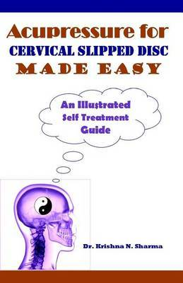 Acupressure for Cervical Slipped Disc Made Easy: An Illustrated Self Treatment Guide
