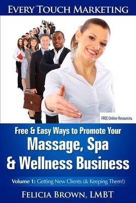 Free & Easy Ways to Promote Your Massage, Spa & Wellness Business  : Volume 1: Getting New Clients (& Keeping Them!)