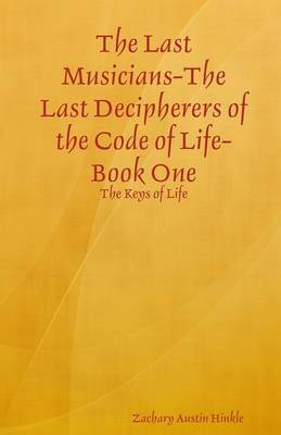 The Last Musicians-The Last Decipherers of the Code of Life: Book One: The Keys of Life