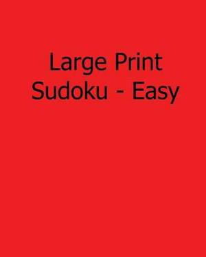 Large Print Sudoku - Easy: Easy to Read, Large Grid Sudoku Puzzles