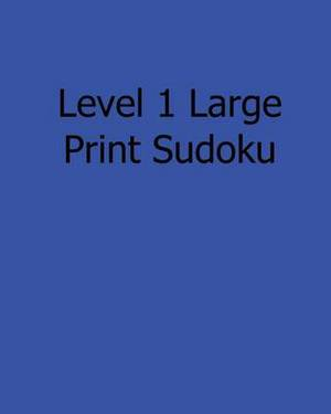 Level 1 Large Print Sudoku: Fun, Large Print Sudoku Puzzles