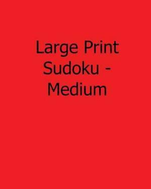 Large Print Sudoku - Medium: Fun, Large Print Sudoku Puzzles