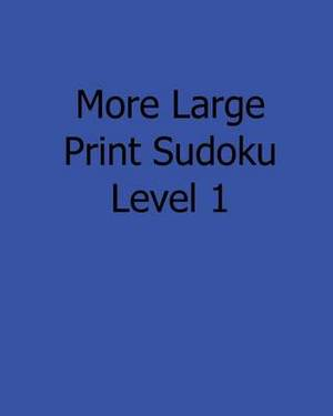 More Large Print Sudoku Level 1: 80 Easy to Read, Large Print Sudoku Puzzles