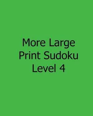 More Large Print Sudoku Level 4: Fun, Large Print Sudoku Puzzles