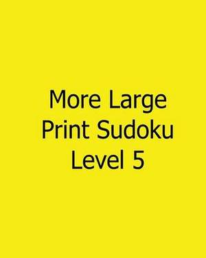 More Large Print Sudoku Level 5: 80 Easy to Read, Large Print Sudoku Puzzles