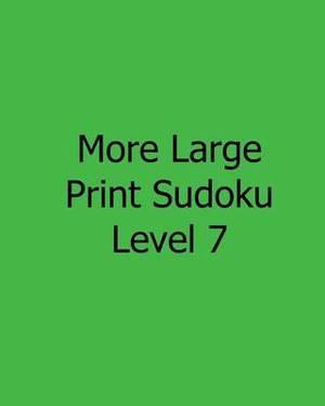 More Large Print Sudoku Level 7: Fun, Large Print Sudoku Puzzles