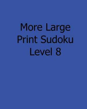 More Large Print Sudoku Level 8: Fun, Large Print Sudoku Puzzles
