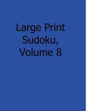 Large Print Sudoku, Volume 8: Fun, Large Grid Sudoku Puzzles